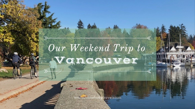 Our Weekend Trip to Vancouver